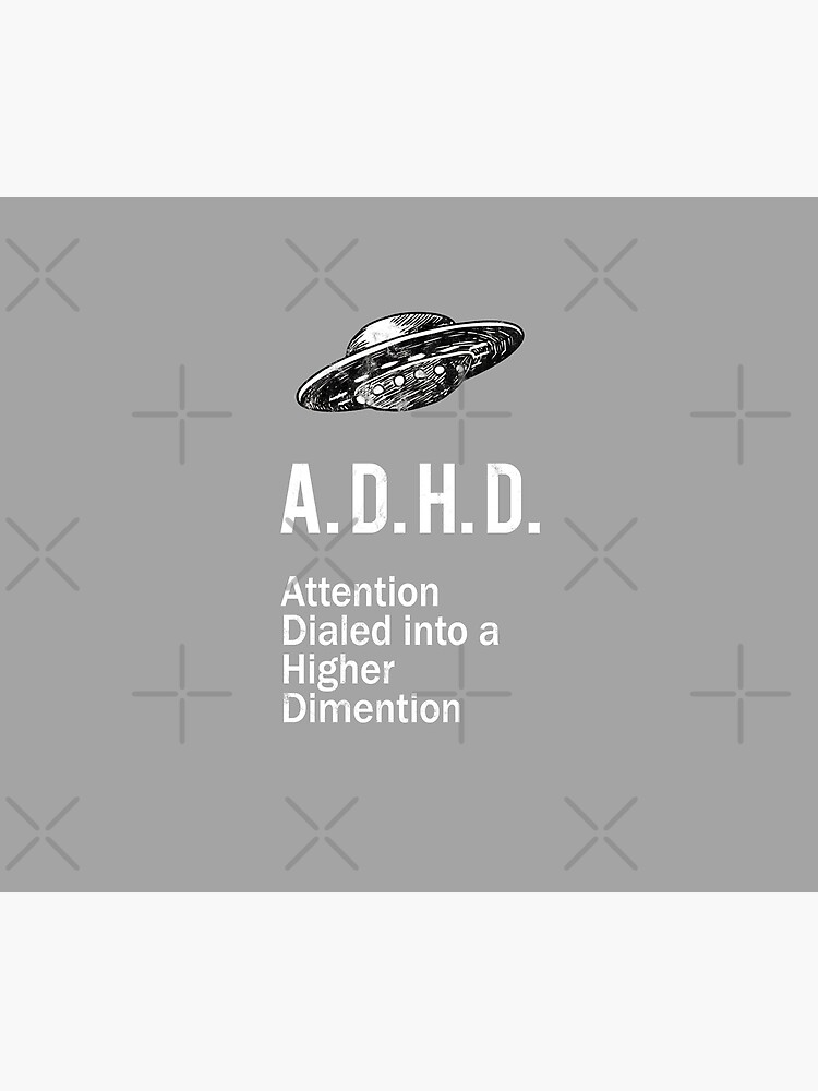 ADHD Funny Spaceship ADHD Awareness Higher Dimension by thespottydogg