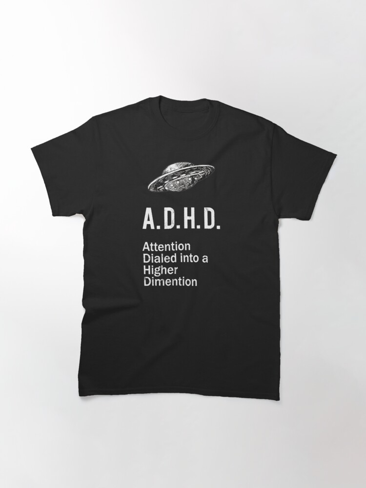 Alternate view of ADHD Funny Spaceship ADHD Awareness Higher Dimension Classic T-Shirt
