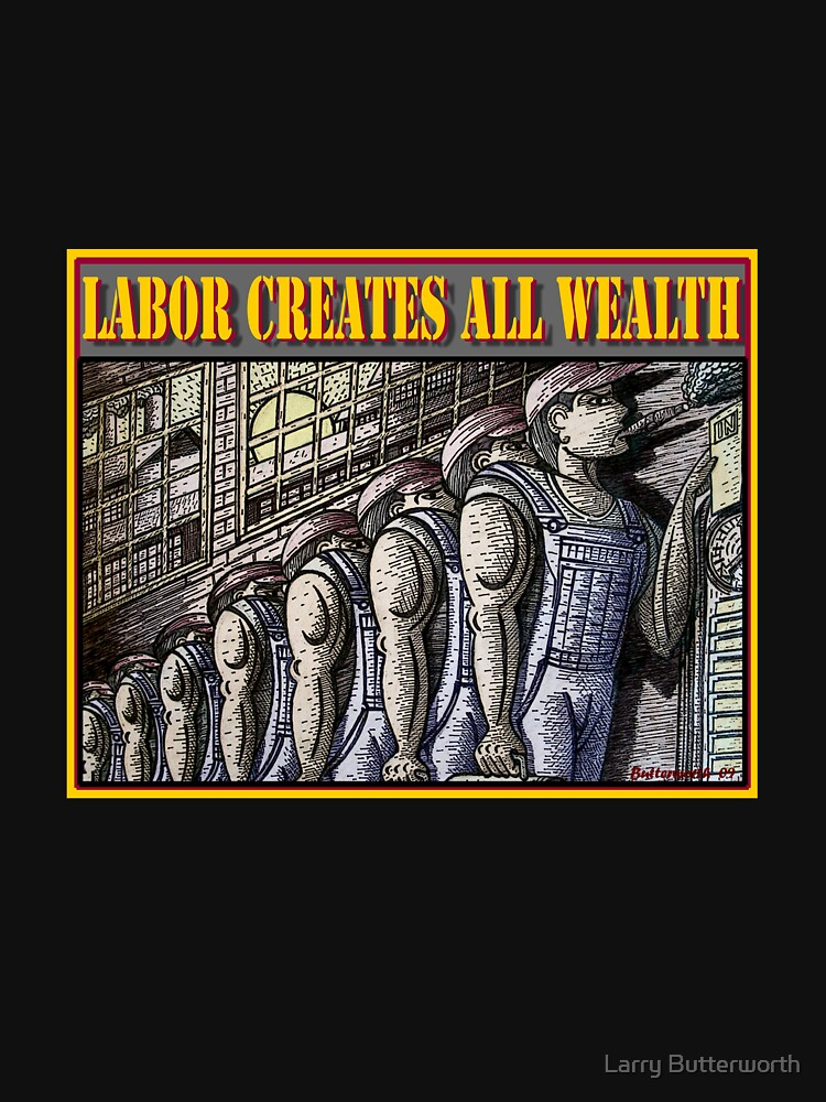 LABOR CREATES ALL WEALTH by theoatman