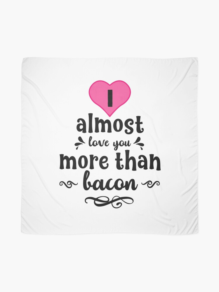 Alternate view of I -almost- love you more than Bacon text art Scarf