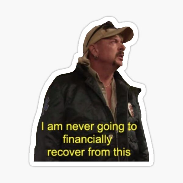 """Joe Exotic - """"I am never going to financially recover from this."""" Sticker"""