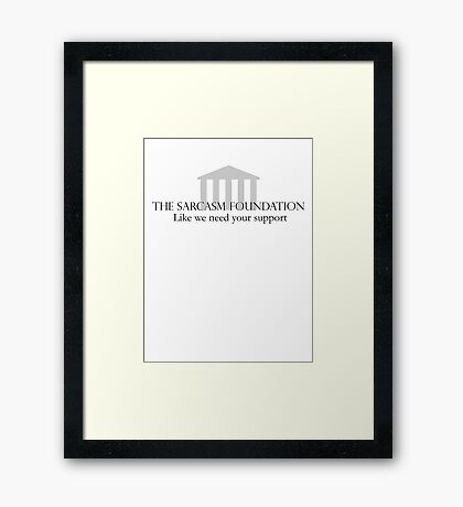 The Sarcasm Foundation Framed Print