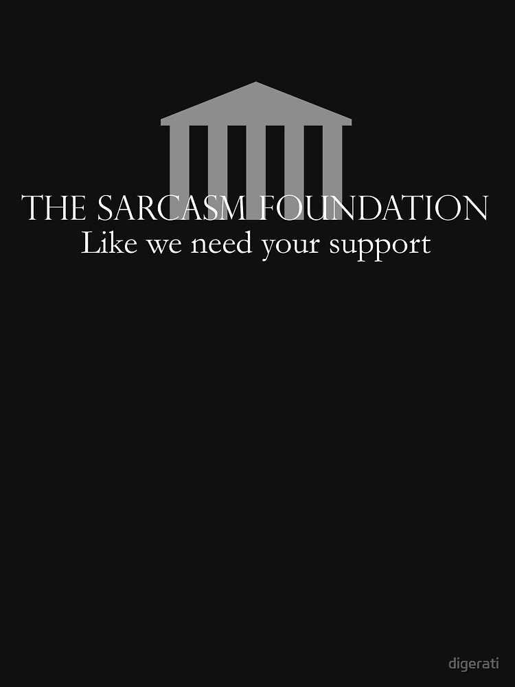 The Sarcasm Foundation - White | Unisex T-Shirt