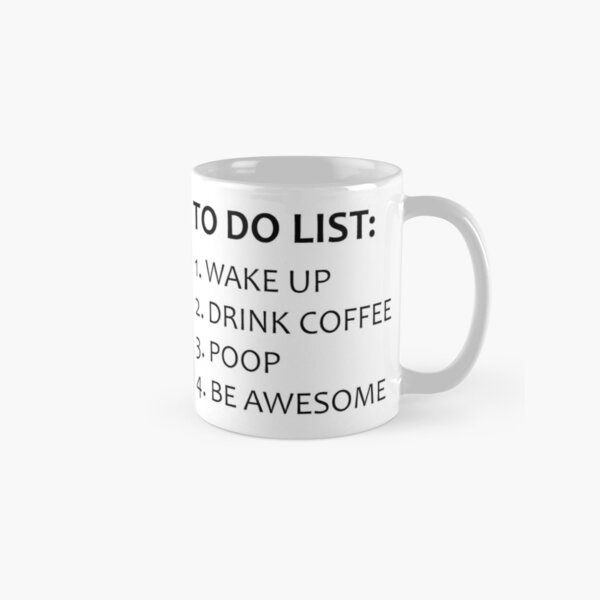 To Do List Gifts - Wake Up Drink Coffee Poop Be Awesome Funny Motivational & Inspirational Gift Ideas for Coffee Drinkers & Lovers Classic Mug