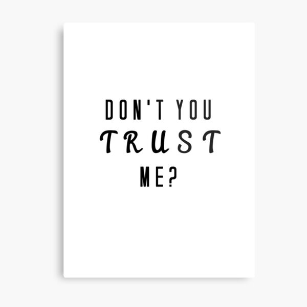 Don't you trust me? Metal Print