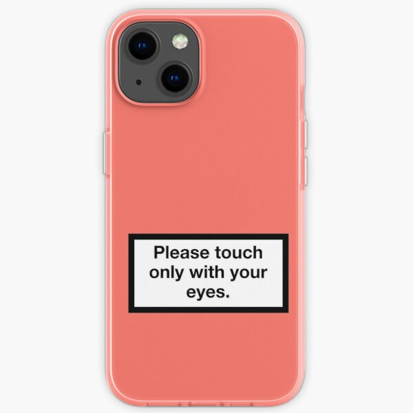 Please touch only with your eyes. iPhone Flexible Hülle