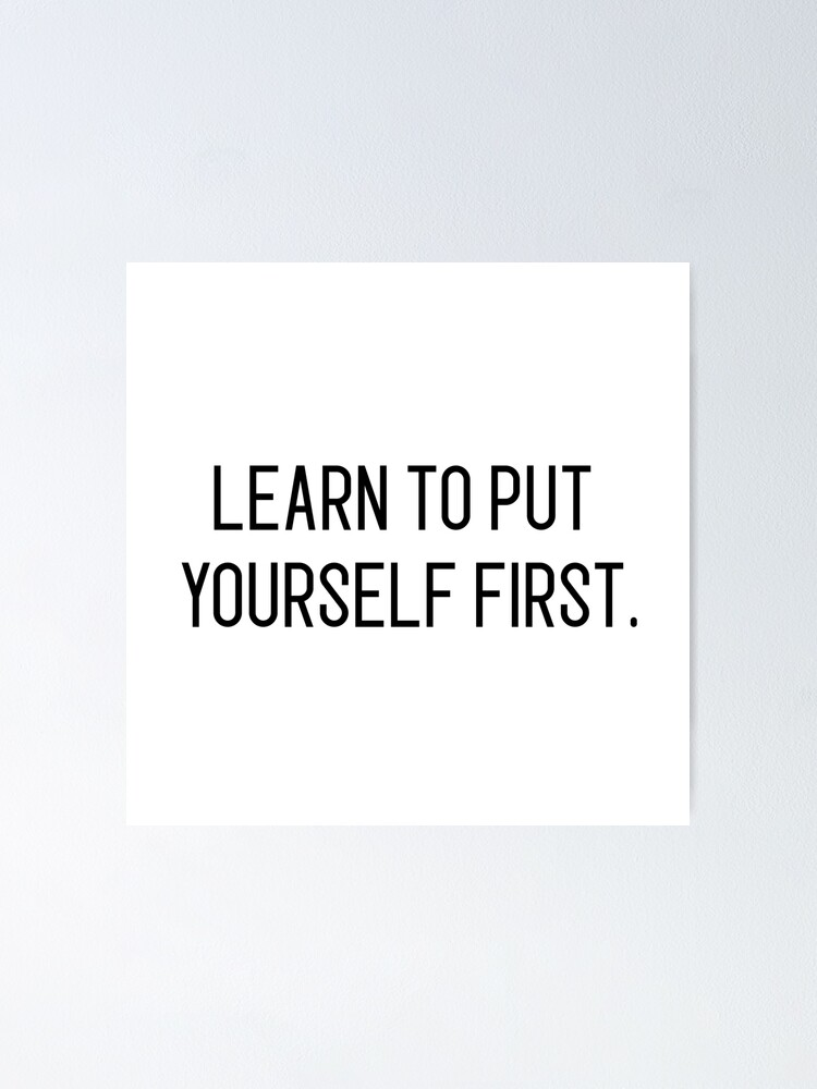 """learn to put yourself first"""" Poster by motivation4you 
