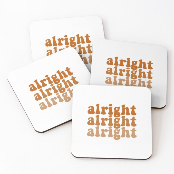 alright alright alright Coasters (Set of 4)