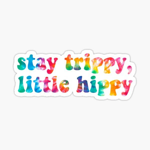 stay trippy little hippy l tye dye design Sticker