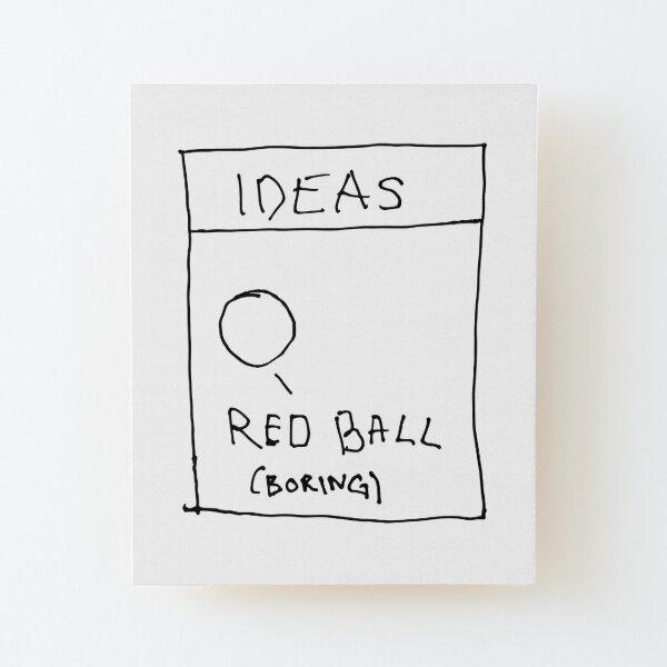 red ball boring Wood Mounted Print