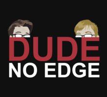 Dude, NO EDGE