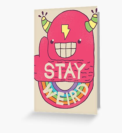 STAY WEIRD! Greeting Card