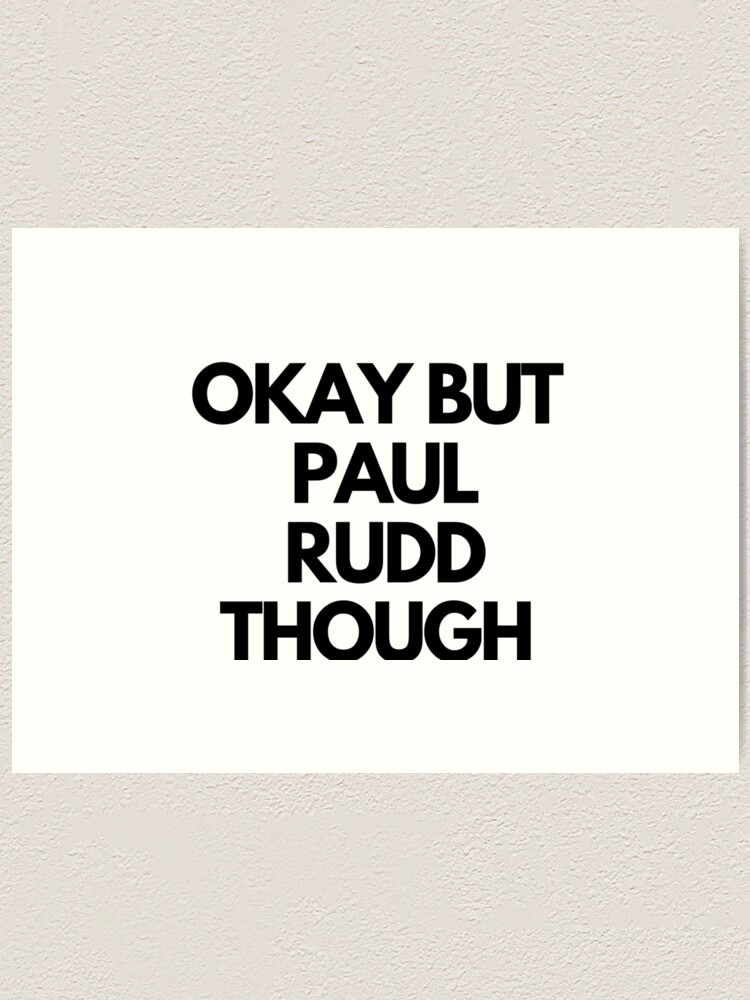 Okay But Paul Rudd Art Print By Chrisevanswife Redbubble