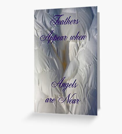 Feathers Appear when Angels are near Greeting Card
