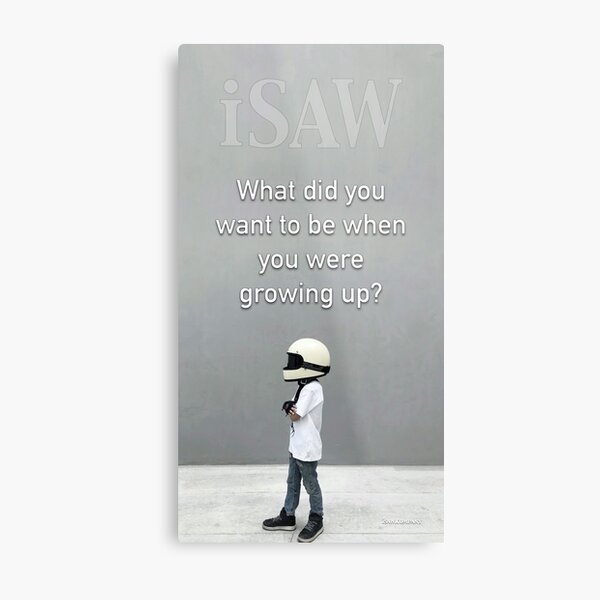 What Did You Want To Be When You Were Growing Up Metal Print