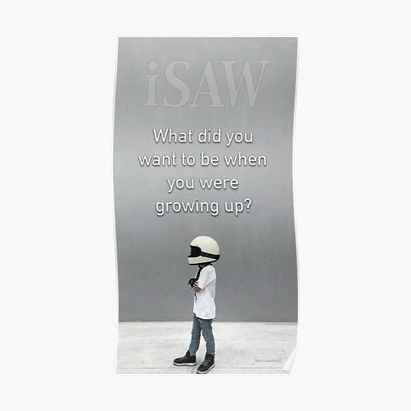 What Did You Want To Be When You Were Growing Up Poster