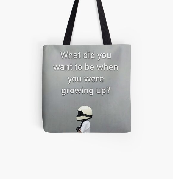 What Did You Want To Be When You Were Growing Up All Over Print Tote Bag