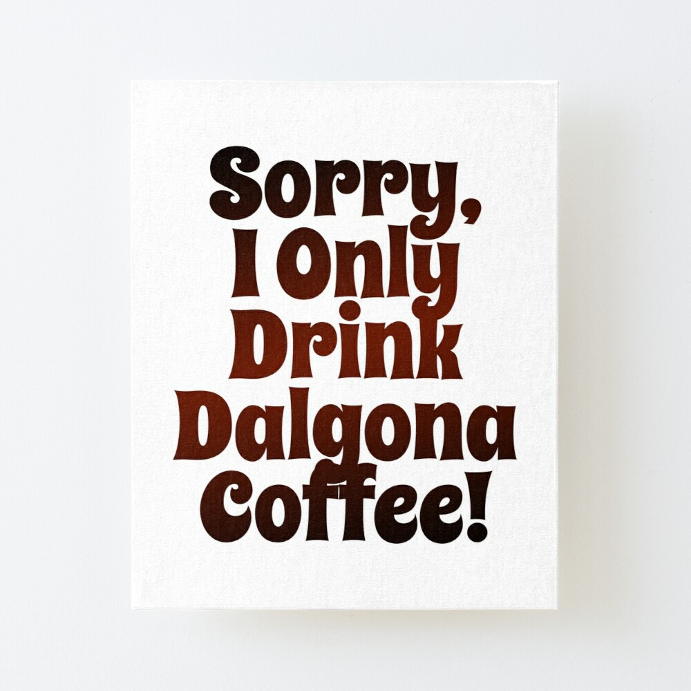 Sorry I Only Drink Dalgona Coffee Funny Hilarious Dalgona Coffee Quote Coffee Humor Vintage Retro Design Art Board Print By Sassyclassyme Redbubble