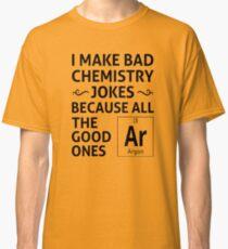 I Make Bad Chemistry Jokes Classic T-Shirt