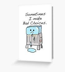 Sometimes I Make Bad Choices  Greeting Card