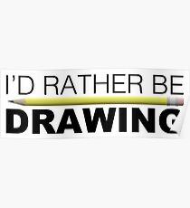 I'd rather be DRAWING pencil Poster