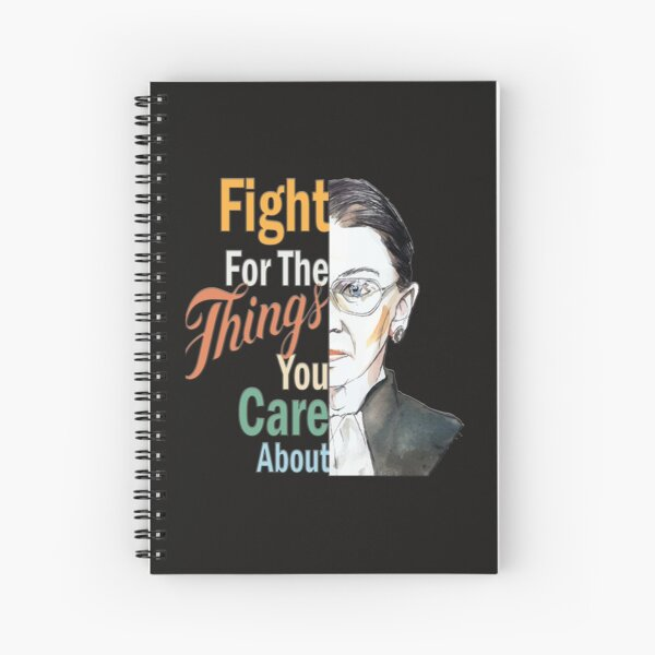 Fight For The Things You Care About Ruth Bader RBG ProChoice design Spiral Notebook