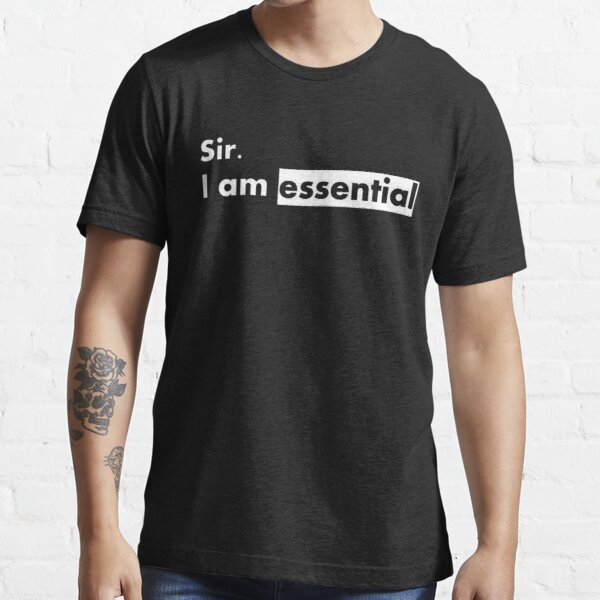 sir. i am essential Essential T-Shirt