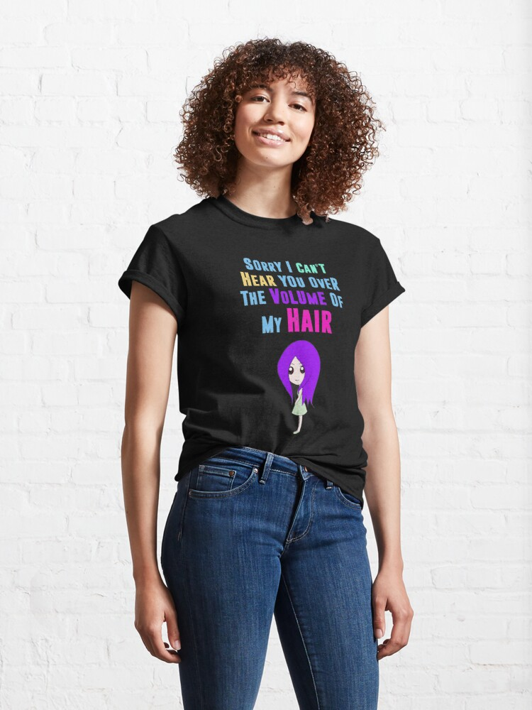 Alternate view of Big Hair Dont Care Funny Hair Volume No Control Novelty Quote Classic T-Shirt