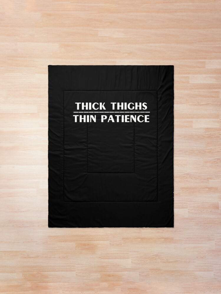 Alternate view of Thick Thighs Thin Patience Witty Sarcastic Sassy Quote Comforter