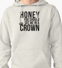 Honey, you should see me in a crown. Pullover Hoodie