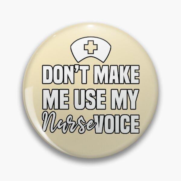 Don't Make me use my Nurse Voice - Nurses Apparel Pin