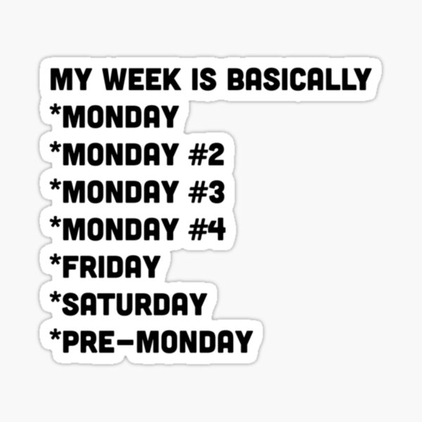 Does everyone's week feel like this ? Funny Quote Design Sticker