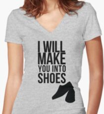 I will make you into shoes. Women's Fitted V-Neck T-Shirt