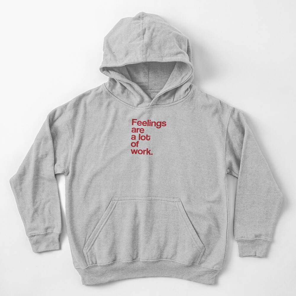Feelings Are A Lot Of Work Empathy For Empaths Kids Pullover Hoodie