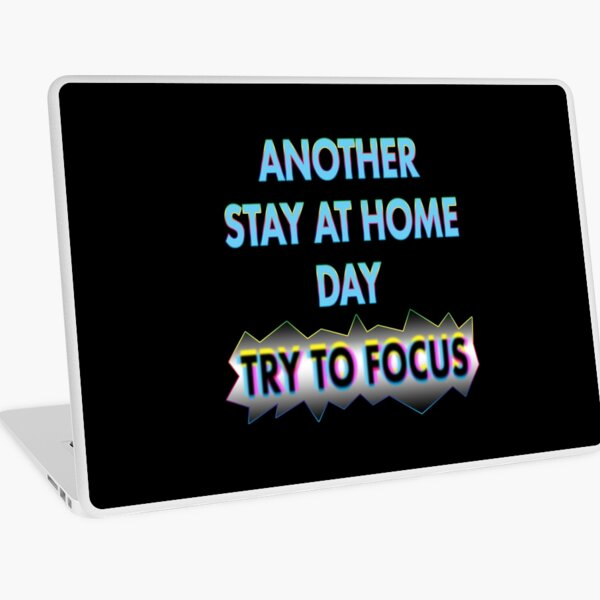 Stay at Home. Try to Focus. Laptop Skin