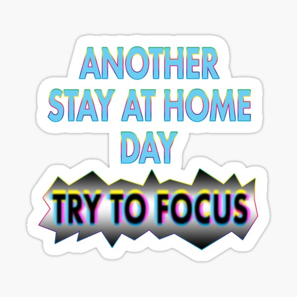 Stay at Home. Try to Focus. Sticker