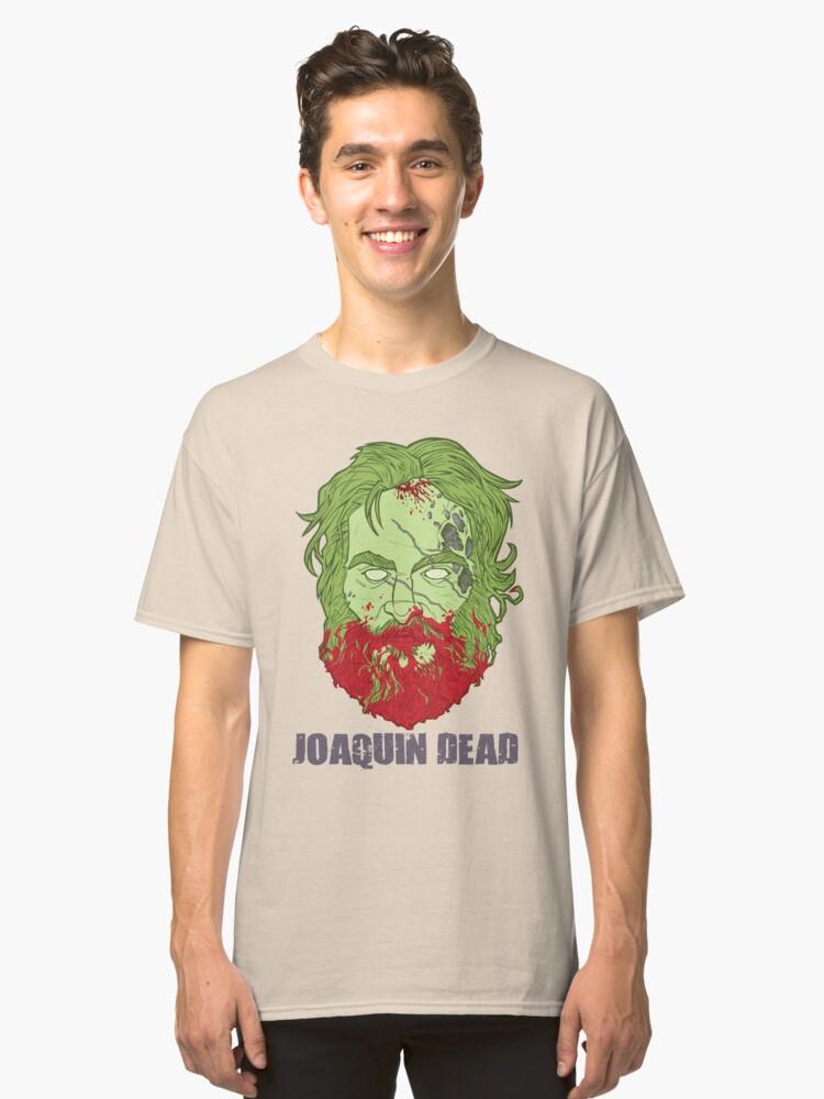 Joaquin Dead Classic T-Shirt Front