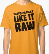 Photographers Like It Raw Classic T-Shirt
