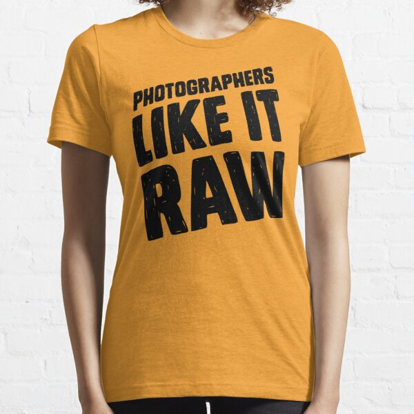 Photographers Like It Raw Essential T-Shirt