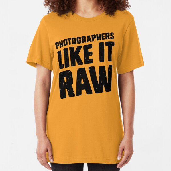 Photographers Like It Raw Slim Fit T-Shirt