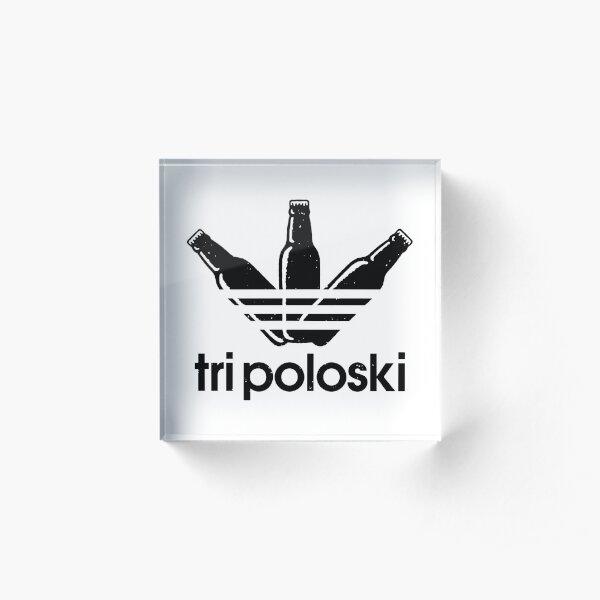 TRI POLOSKI! Acrylic Block