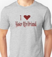 I Love Your Girlfriend Unisex T-Shirt