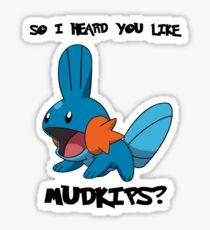 So I heard you like Mudkips? Sticker
