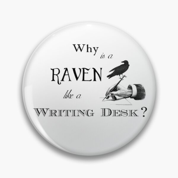 Why is a Raven like a Writing Desk? Pin