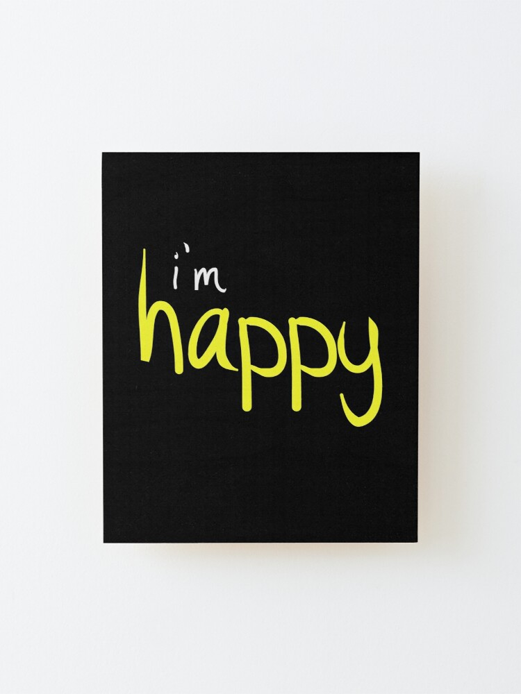 Alternate view of Happy Funny Im Happy Sassy Happy Quote Design Mounted Print