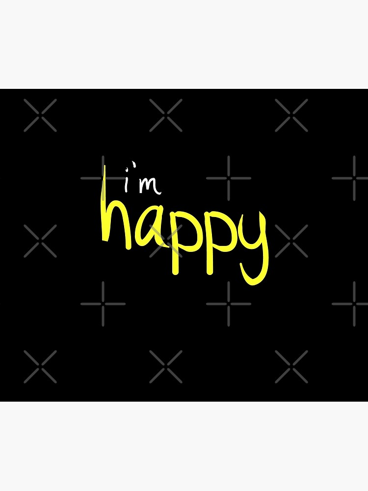 Happy Funny Im Happy Sassy Happy Quote Design by thespottydogg