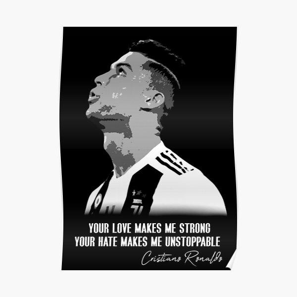 Deine Liebe macht mich stark, dein Hass macht mich unaufhaltsam - Cristiano Ronaldo Poster