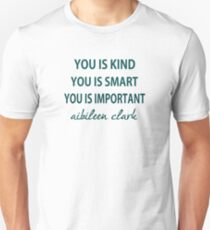 You Is Kind, You Is Smart , You Is Important Unisex T-Shirt