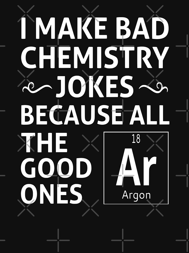 a4c1cc43 I Make Bad Chemistry Jokes | Unisex T-Shirt, a t-shirt of funny ...