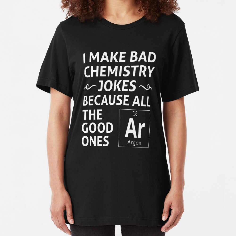 I Make Bad Chemistry Jokes Slim Fit T-Shirt